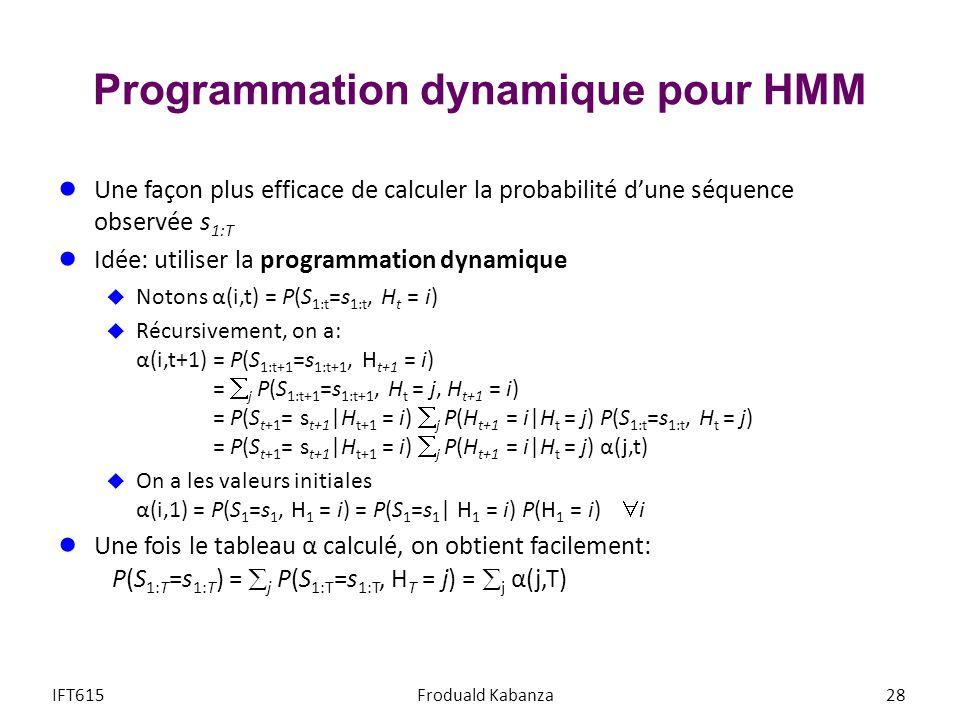 Programmation dynamique pour HMM Une façon plus efficace de calculer la probabilité dune séquence observée s 1:T Idée: utiliser la programmation dynam