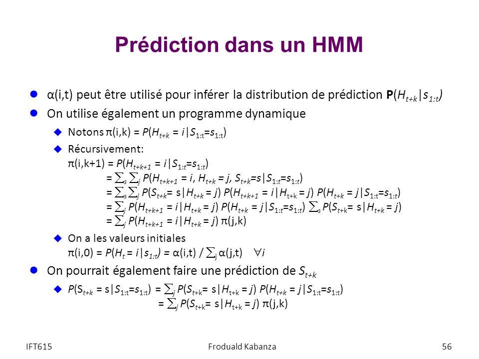 Prédiction dans un HMM α(i,t) peut être utilisé pour inférer la distribution de prédiction P(H t+k |s 1:t ) On utilise également un programme dynamiqu