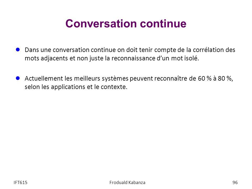 Conversation continue Dans une conversation continue on doit tenir compte de la corrélation des mots adjacents et non juste la reconnaissance dun mot