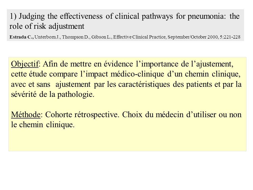 Objectif: Afin de mettre en évidence limportance de lajustement, cette étude compare limpact médico-clinique dun chemin clinique, avec et sans ajustement par les caractéristiques des patients et par la sévérité de la pathologie.