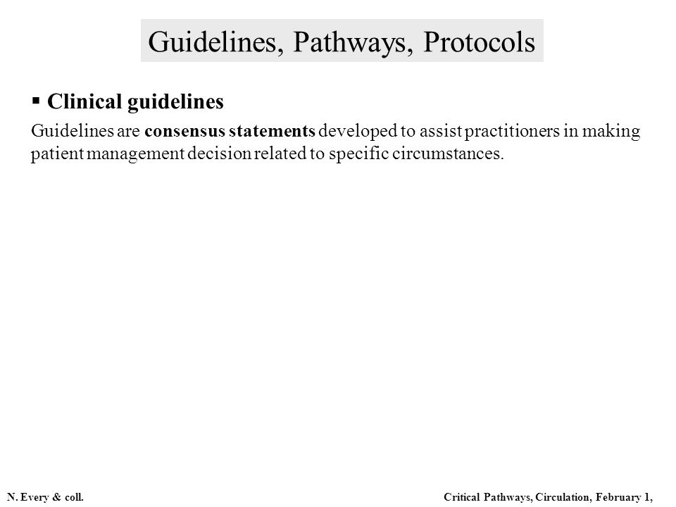 Clinical guidelines Guidelines are consensus statements developed to assist practitioners in making patient management decision related to specific circumstances.