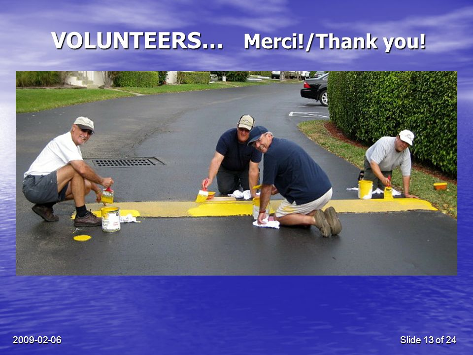 2009-02-06Slide 13 of 24 VOLUNTEERS… Merci!/Thank you!