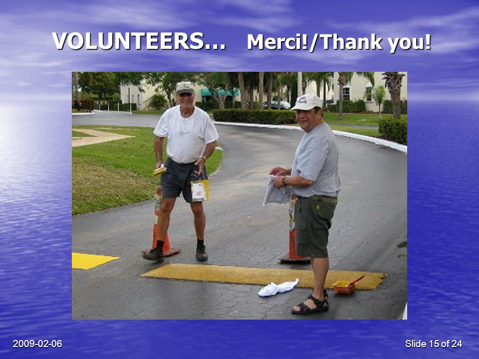 2009-02-06Slide 15 of 24 VOLUNTEERS… Merci!/Thank you!
