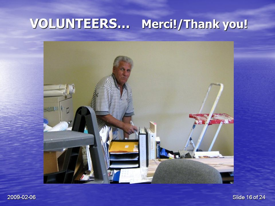 2009-02-06Slide 16 of 24 VOLUNTEERS… Merci!/Thank you!
