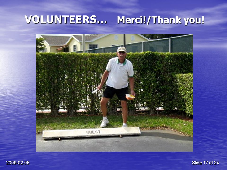 2009-02-06Slide 17 of 24 VOLUNTEERS… Merci!/Thank you!
