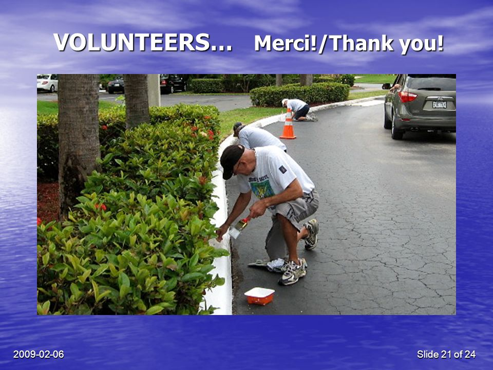 2009-02-06Slide 21 of 24 VOLUNTEERS… Merci!/Thank you!