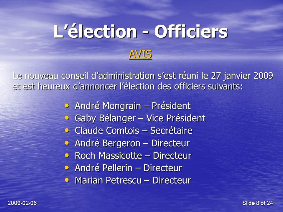 2009-02-06Slide 8 of 24 Lélection - Officiers André Mongrain – Président André Mongrain – Président Gaby Bélanger – Vice Président Gaby Bélanger – Vic