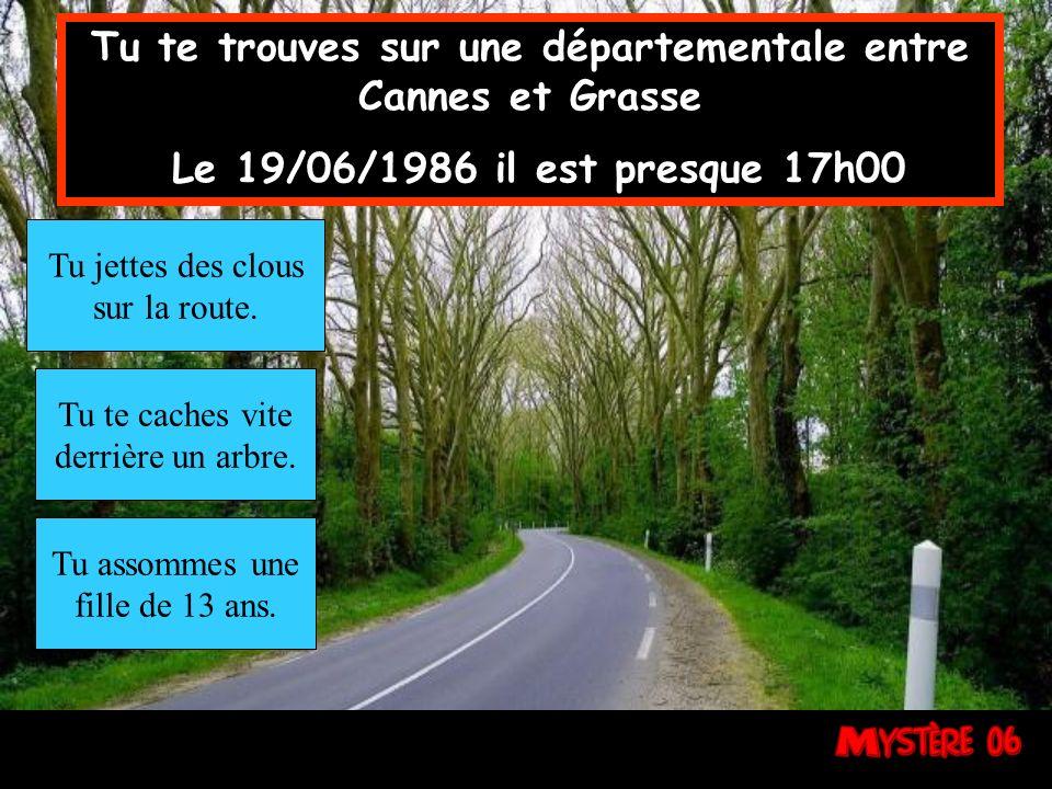 Tu te trouves sur une départementale entre Cannes et Grasse Le 19/06/1986 il est presque 17h00 Tu jettes des clous sur la route.