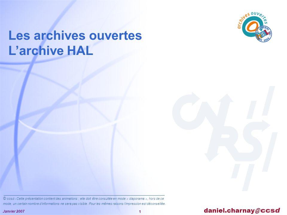 Janvier 2007 1 Les archives ouvertes Larchive HAL daniel.charnay@ © ccsd - Cette présentation contient des animations ; elle doit être consultée en mode « diaporama », hors de ce mode, un certain nombre dinformations ne sera pas visible.