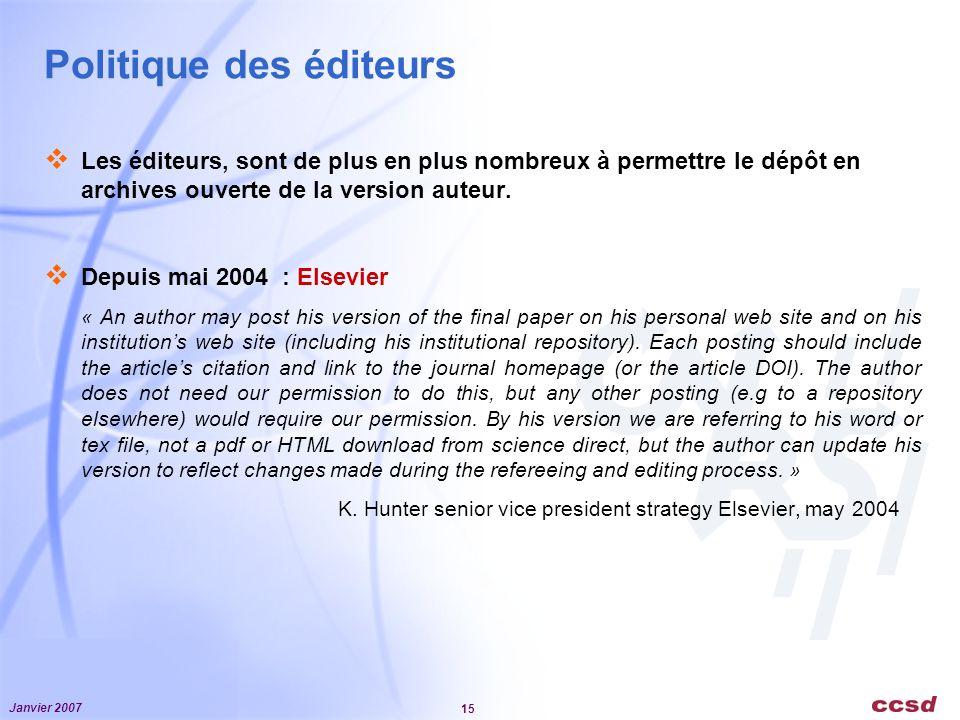 Janvier 2007 15 Politique des éditeurs Les éditeurs, sont de plus en plus nombreux à permettre le dépôt en archives ouverte de la version auteur.