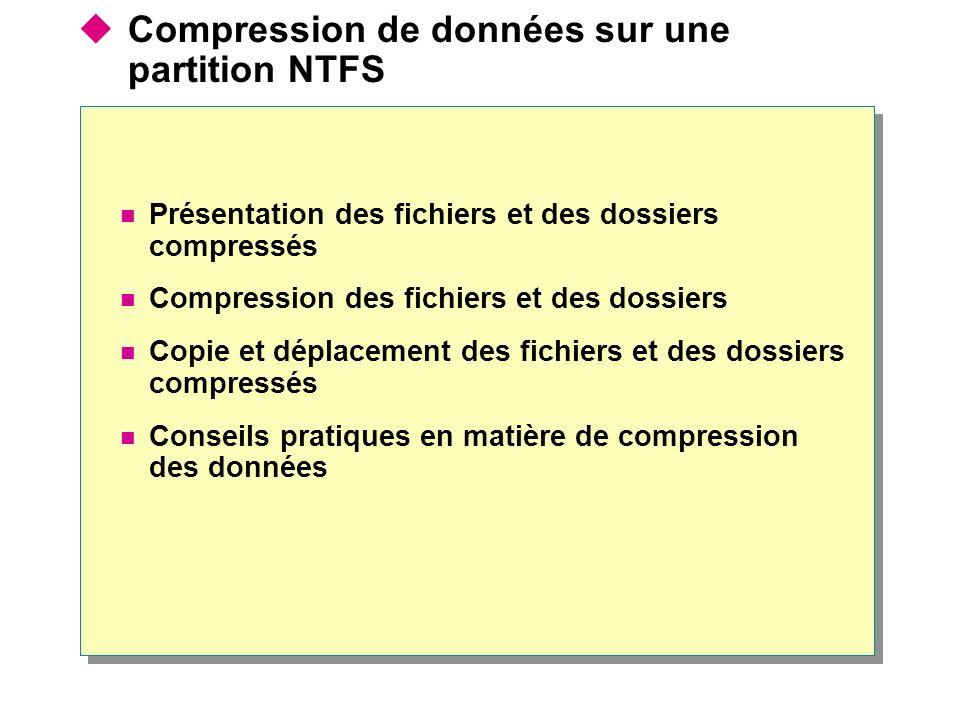 Compression de données sur une partition NTFS Présentation des fichiers et des dossiers compressés Compression des fichiers et des dossiers Copie et d