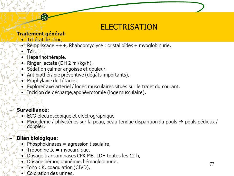 77 ELECTRISATION –Traitement général: Trt état de choc, Remplissage +++, Rhabdomyolyse : cristalloïdes + myoglobinurie, Tdr, Héparinothérapie, Ringer