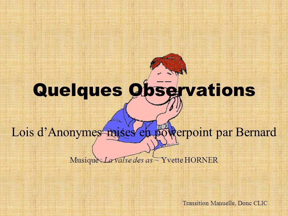 Quelques Observations Lois dAnonymes mises en powerpoint par Bernard Musique : La valse des as ~ Yvette HORNER Transition Manuelle, Donc CLIC