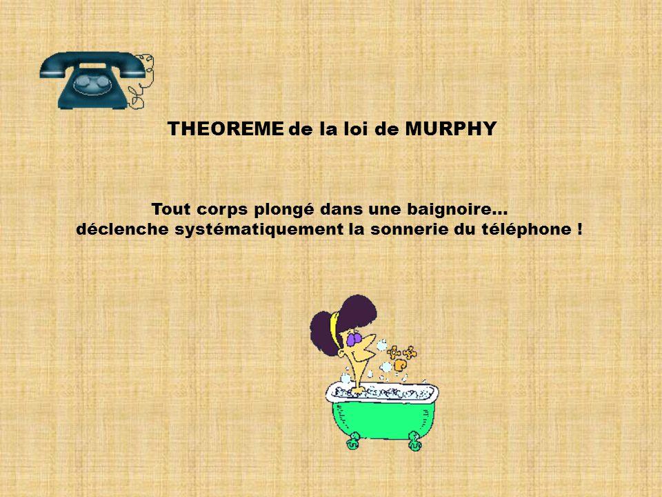 THEOREME de la loi de MURPHY Tout corps plongé dans une baignoire...