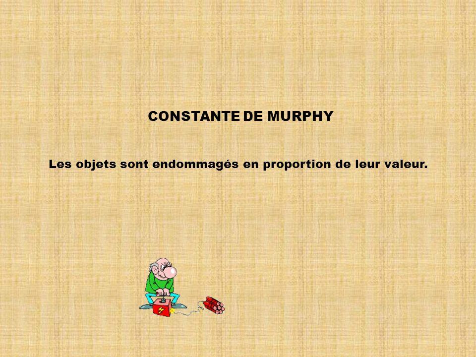CONSTANTE DE MURPHY Les objets sont endommagés en proportion de leur valeur.