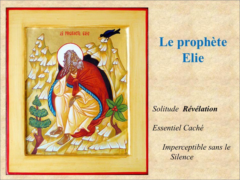Le prophète Elie Solitude Révélation Essentiel Caché Imperceptible sans le Silence