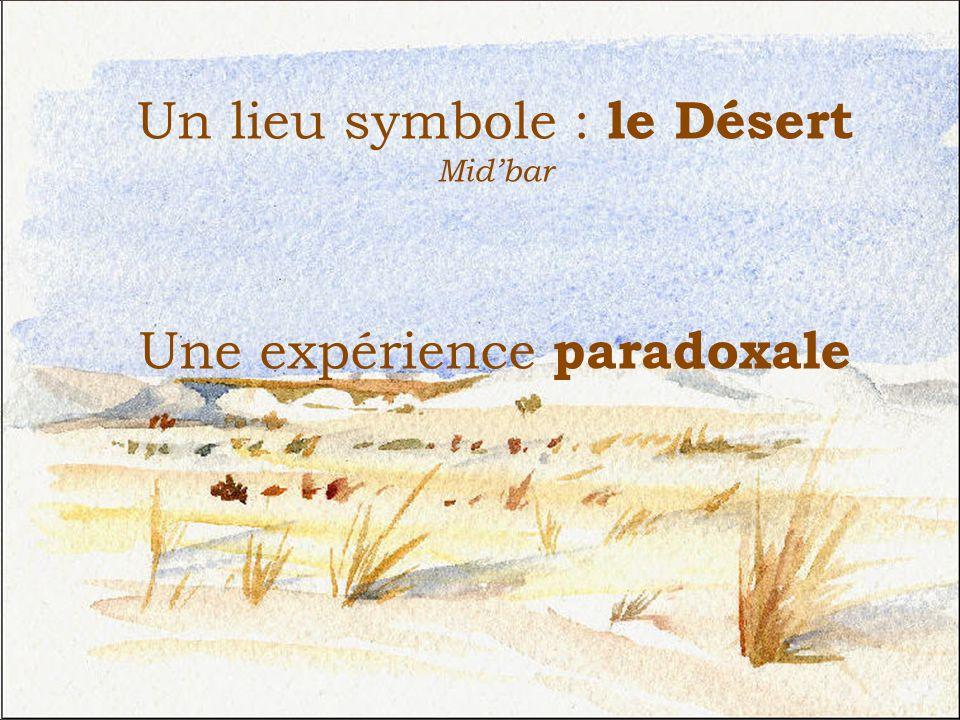 Un lieu symbole : le Désert Midbar Une expérience paradoxale
