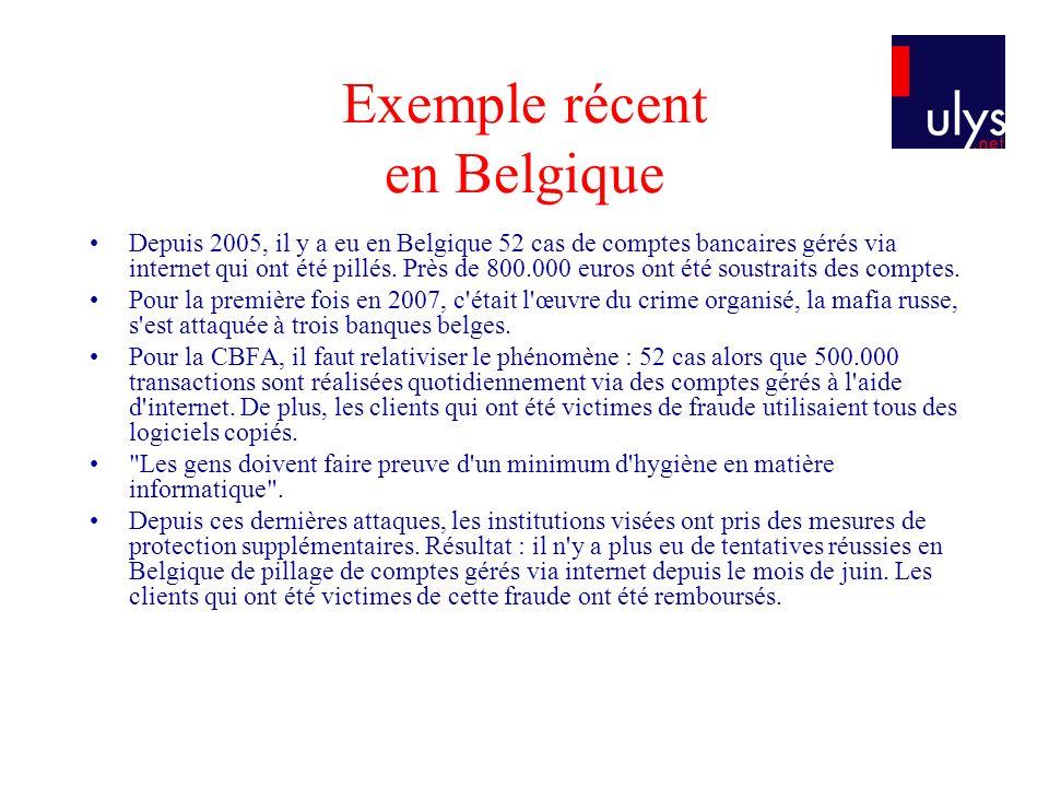 Exemple récent en Belgique Depuis 2005, il y a eu en Belgique 52 cas de comptes bancaires gérés via internet qui ont été pillés.
