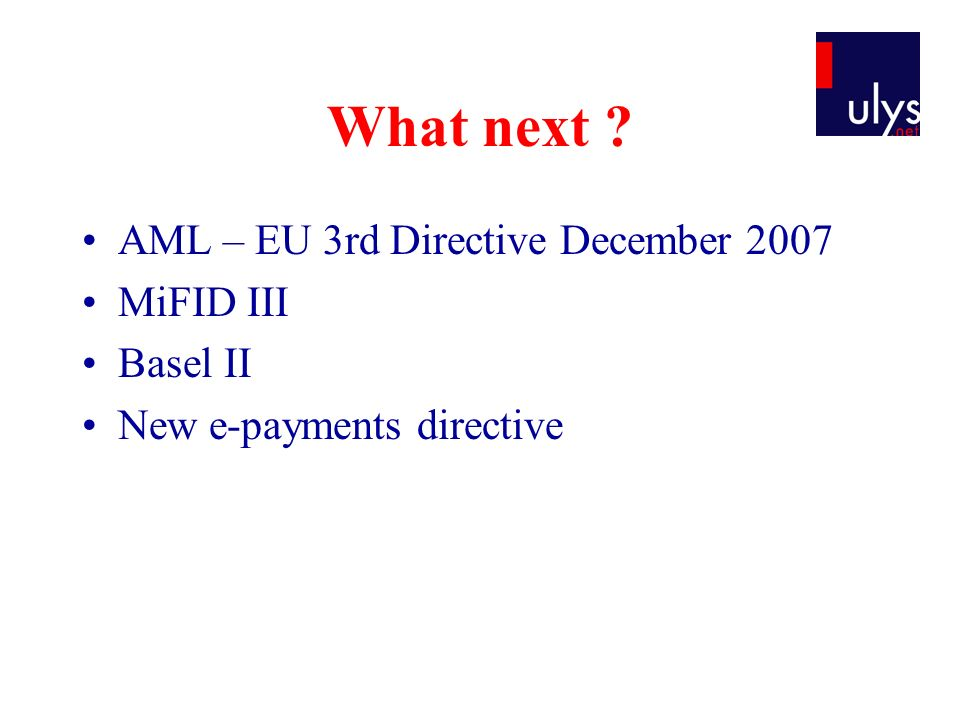 What next AML – EU 3rd Directive December 2007 MiFID III Basel II New e-payments directive