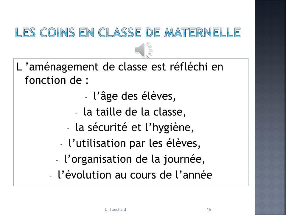 L aménagement de classe est réfléchi en fonction de : - lâge des élèves, - la taille de la classe, - la sécurité et lhygiène, - lutilisation par les é