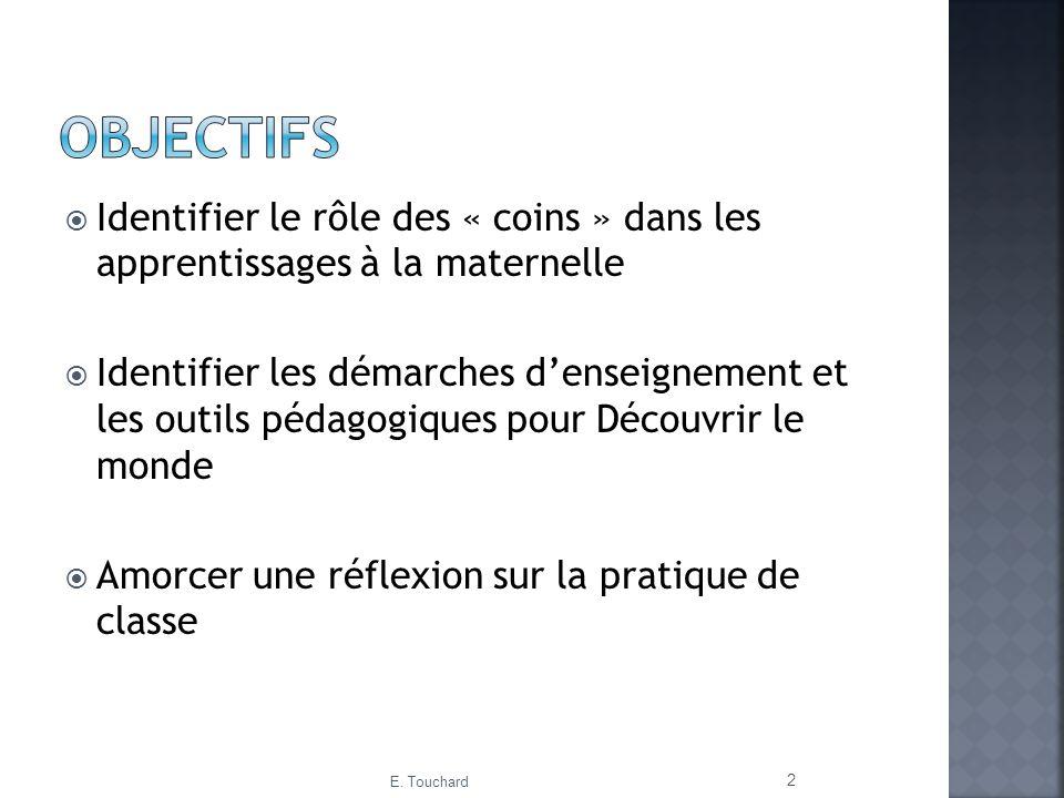 Identifier le rôle des « coins » dans les apprentissages à la maternelle Identifier les démarches denseignement et les outils pédagogiques pour Découv