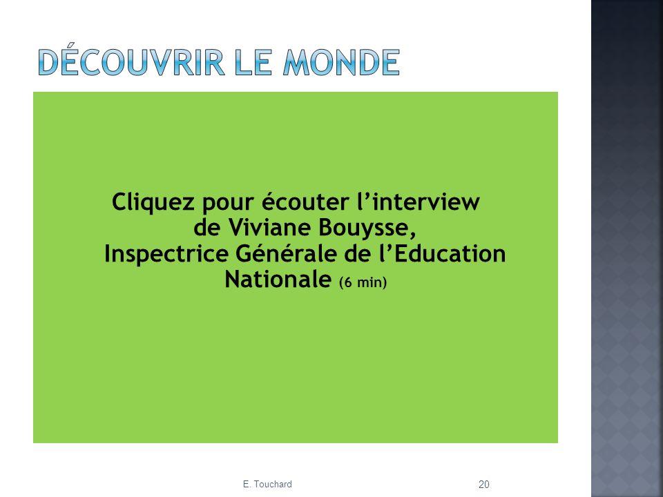 Cliquez pour écouter linterview de Viviane Bouysse, Inspectrice Générale de lEducation Nationale (6 min) E. Touchard 20