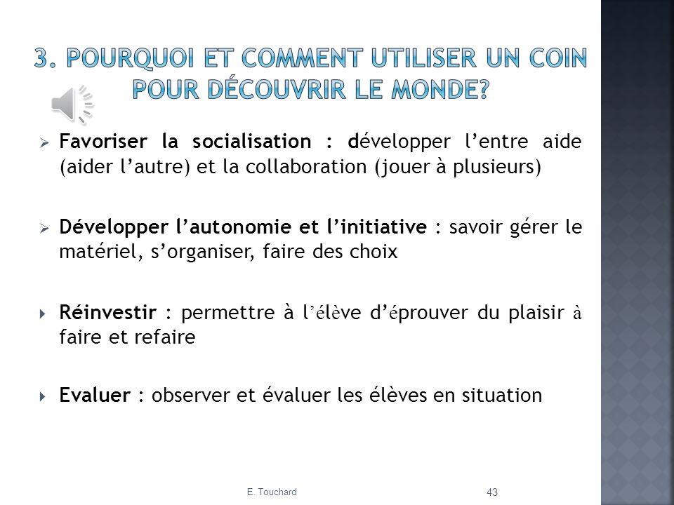 Favoriser la socialisation : développer lentre aide (aider lautre) et la collaboration (jouer à plusieurs) Développer lautonomie et linitiative : savo