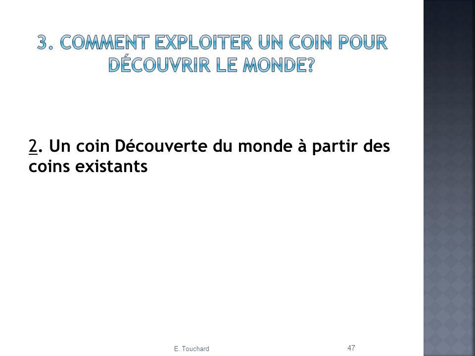 2. Un coin Découverte du monde à partir des coins existants E. Touchard 47