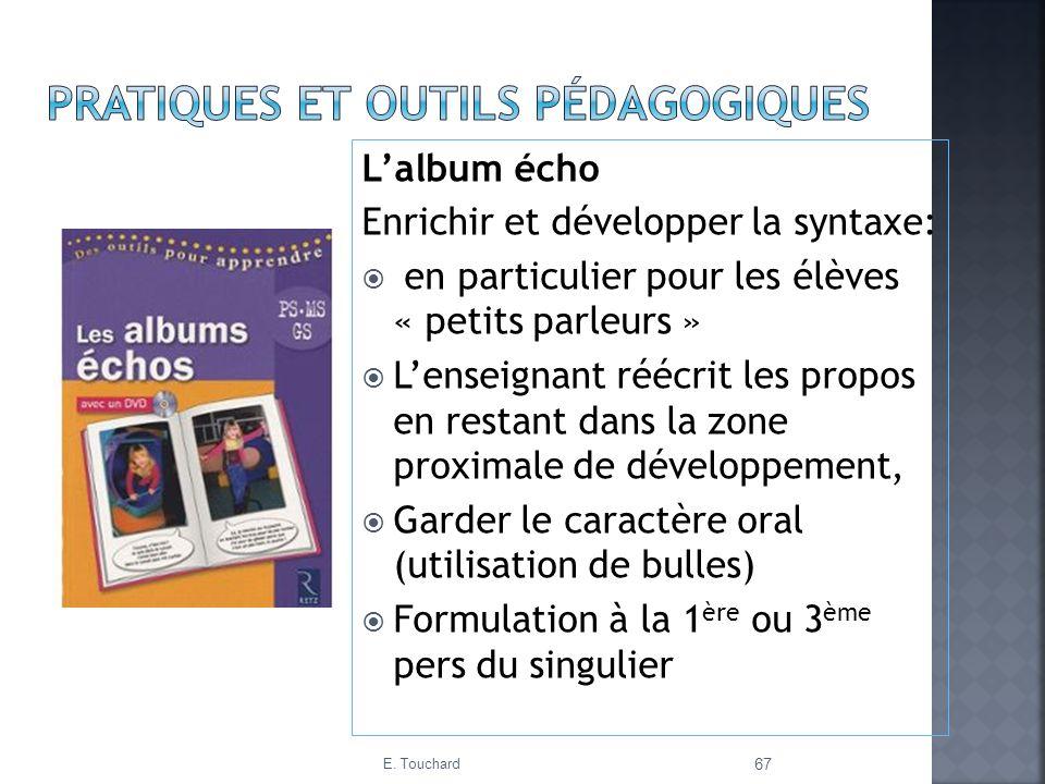 Lalbum écho Enrichir et développer la syntaxe: en particulier pour les élèves « petits parleurs » Lenseignant réécrit les propos en restant dans la zo