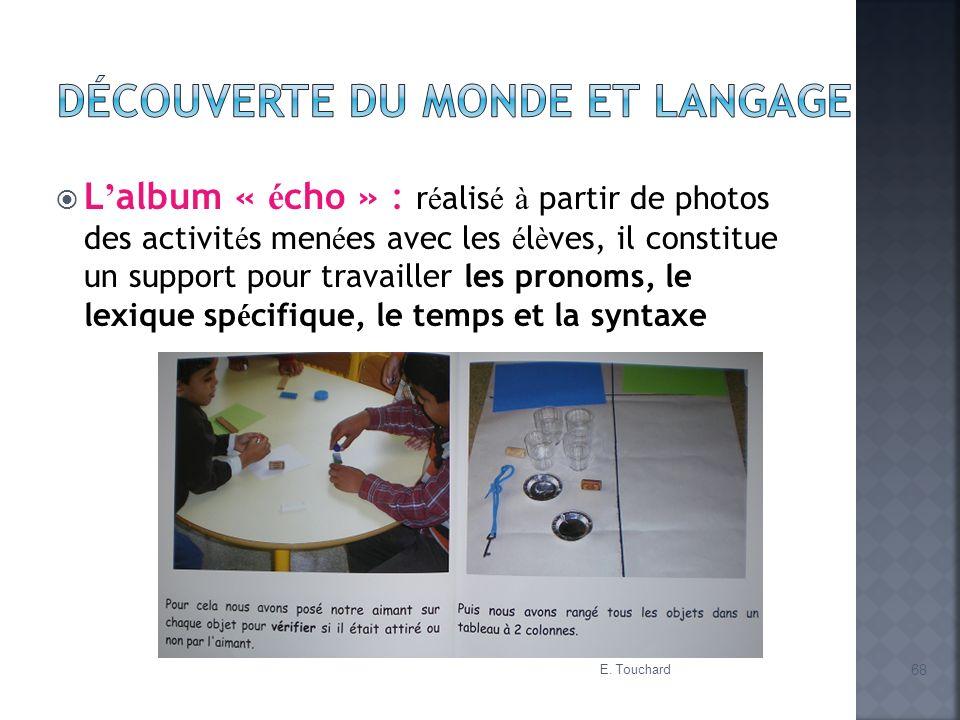 L album « é cho » : r é alis é à partir de photos des activit é s men é es avec les é l è ves, il constitue un support pour travailler les pronoms, le