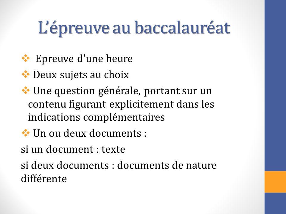 Lépreuve au baccalauréat Epreuve dune heure Deux sujets au choix Une question générale, portant sur un contenu figurant explicitement dans les indicat