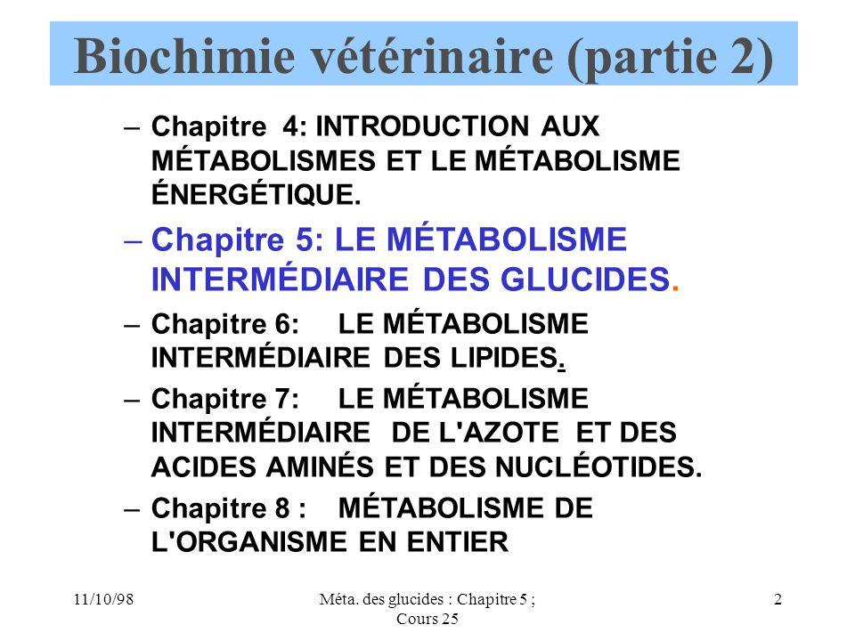 11/10/982Méta. des glucides : Chapitre 5 ; Cours 25 Biochimie vétérinaire (partie 2) –Chapitre 4: INTRODUCTION AUX MÉTABOLISMES ET LE MÉTABOLISME ÉNER
