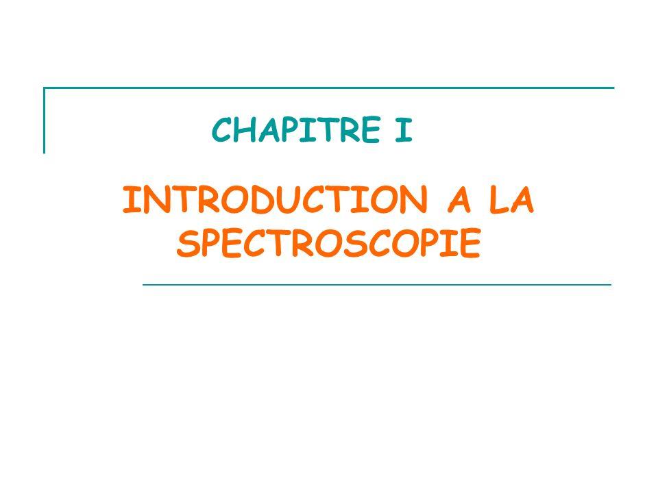 CHAPITRE I INTRODUCTION A LA SPECTROSCOPIE
