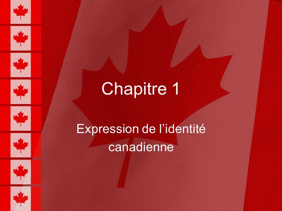 Expression de lidentité canadienne But du Chapitre 1.Le but du chapitre est de rendre plus solide lidée didentité chez létudiant.