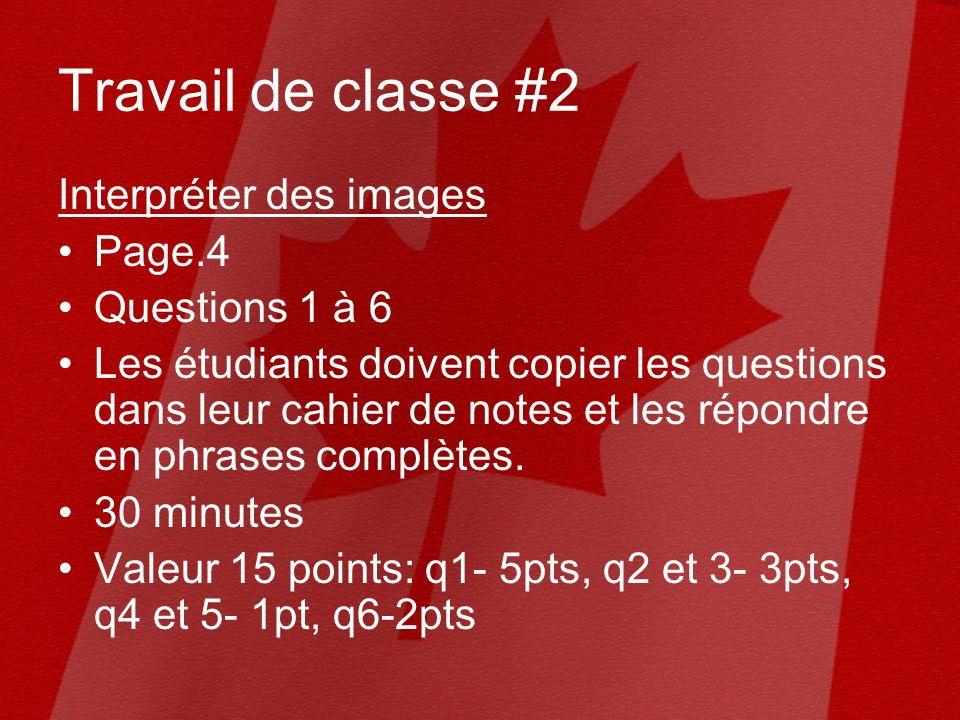 Travail de classe #2 Interpréter des images Page.4 Questions 1 à 6 Les étudiants doivent copier les questions dans leur cahier de notes et les répondre en phrases complètes.