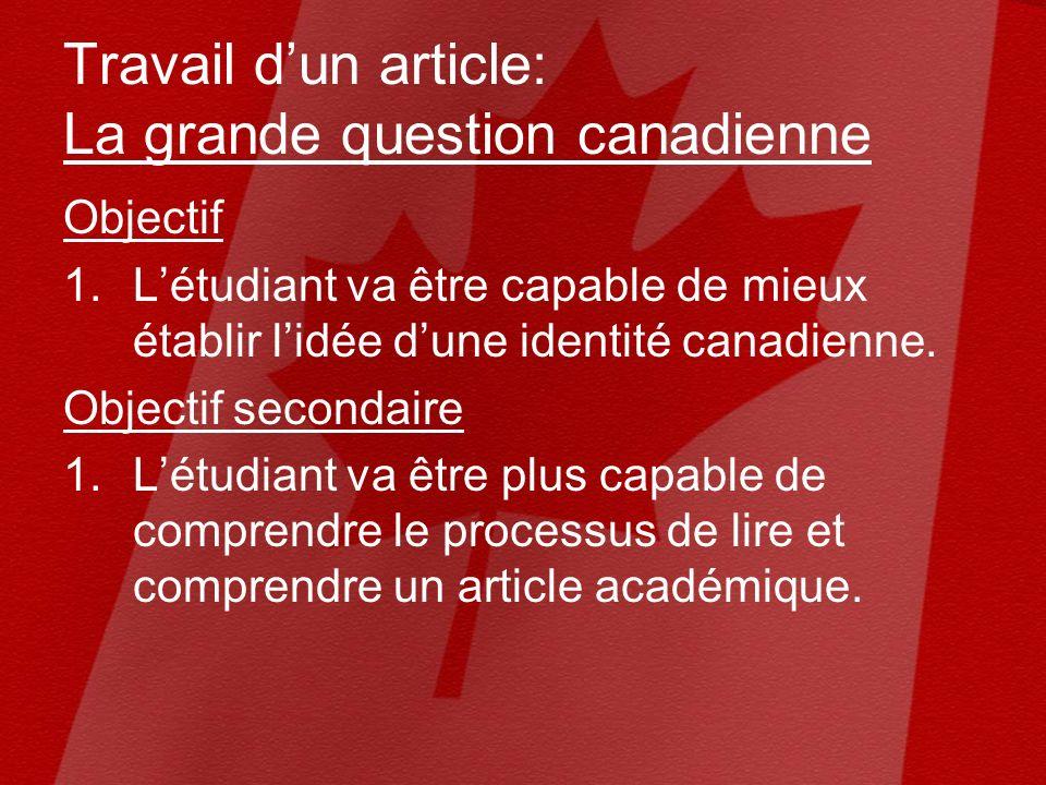 Travail dun article: La grande question canadienne Objectif 1.Létudiant va être capable de mieux établir lidée dune identité canadienne.