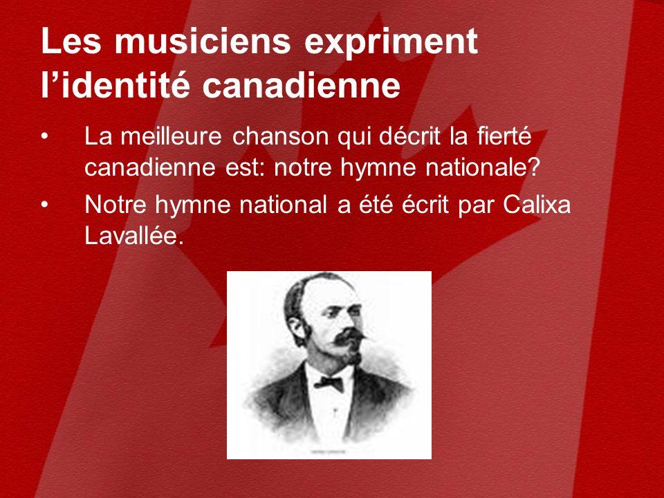 Les musiciens expriment lidentité canadienne La meilleure chanson qui décrit la fierté canadienne est: notre hymne nationale.
