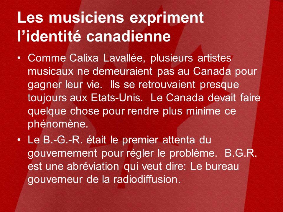 Les musiciens expriment lidentité canadienne Comme Calixa Lavallée, plusieurs artistes musicaux ne demeuraient pas au Canada pour gagner leur vie.