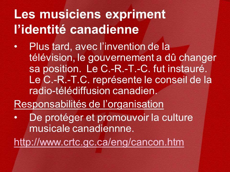 Les musiciens expriment lidentité canadienne Plus tard, avec linvention de la télévision, le gouvernement a dû changer sa position.