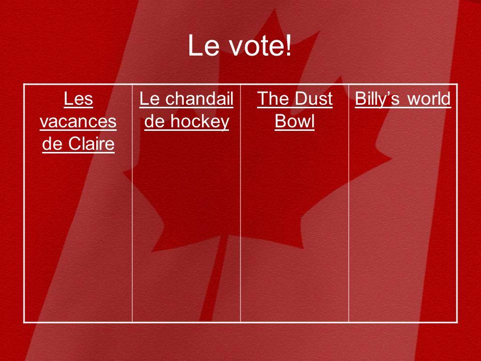 Le vote! Les vacances de Claire Le chandail de hockey The Dust Bowl Billys world