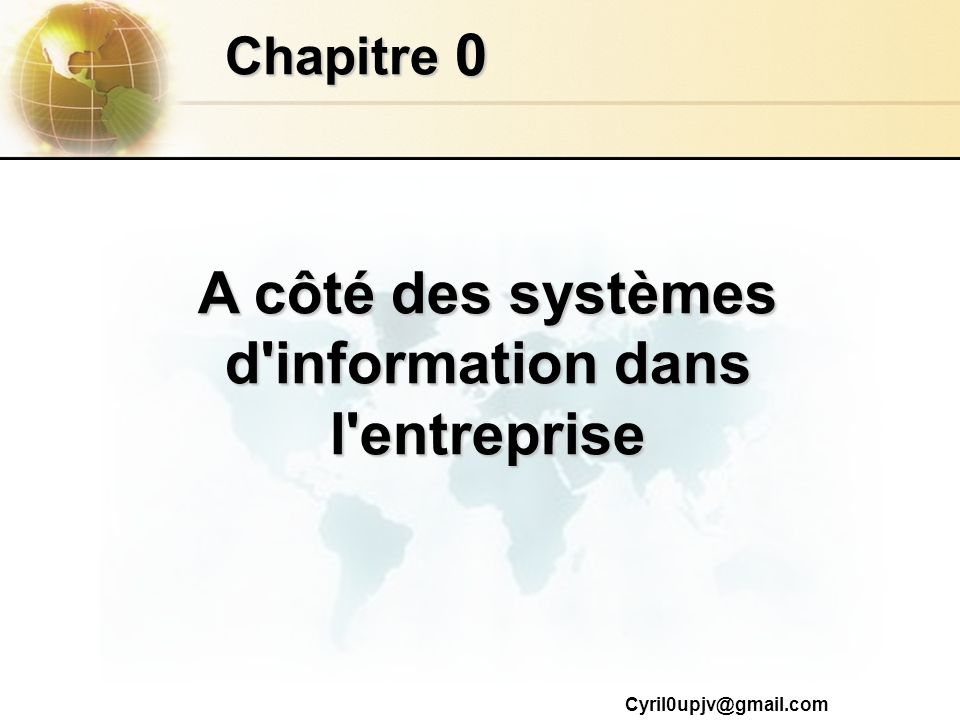 Cyril0upjv@gmail.com 0 Chapitre A côté des systèmes d'information dans l'entreprise