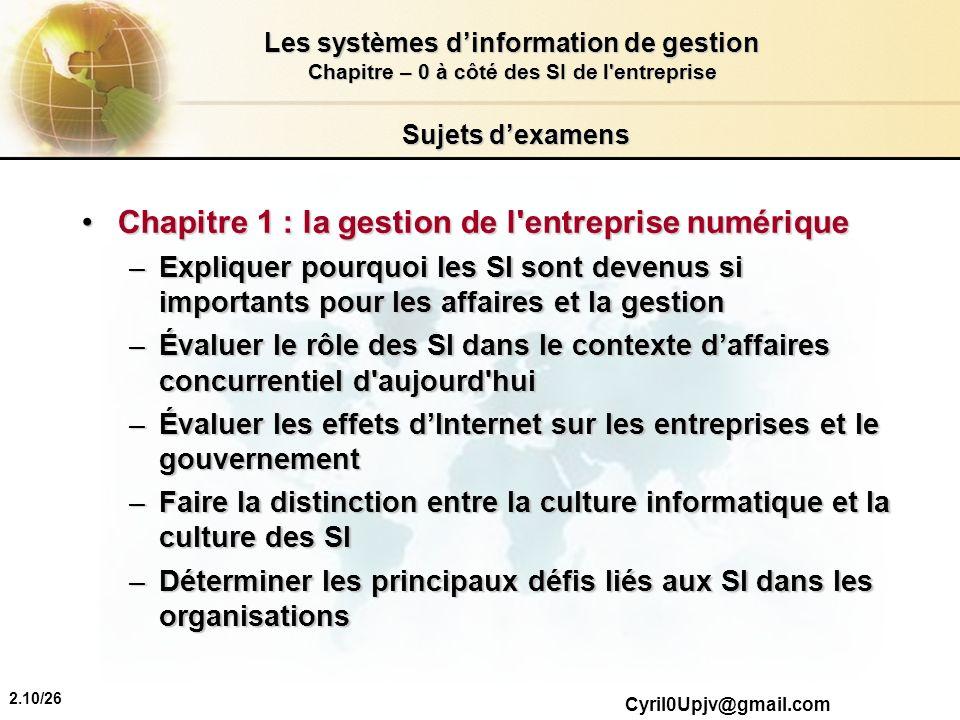2.10/26 Les systèmes dinformation de gestion Chapitre – 0 à côté des SI de l'entreprise Cyril0Upjv@gmail.com Sujets dexamens Chapitre 1 : la gestion d