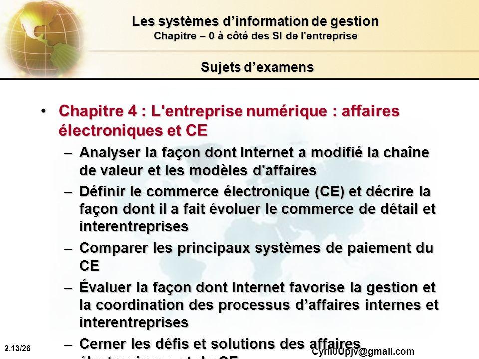 2.13/26 Les systèmes dinformation de gestion Chapitre – 0 à côté des SI de l'entreprise Cyril0Upjv@gmail.com Sujets dexamens Chapitre 4 : L'entreprise