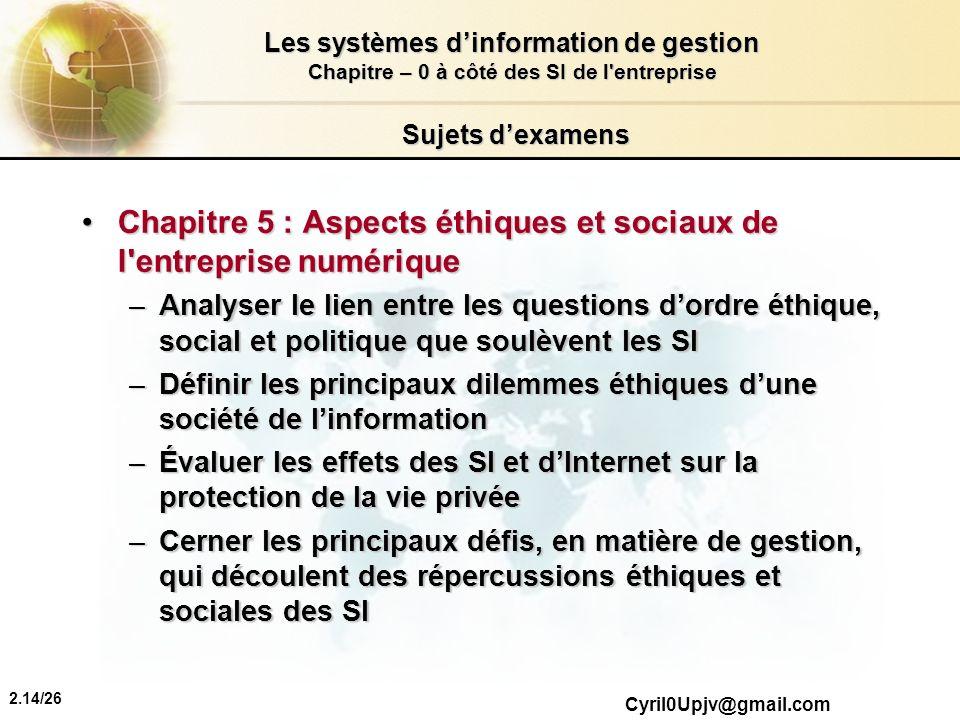 2.14/26 Les systèmes dinformation de gestion Chapitre – 0 à côté des SI de l'entreprise Cyril0Upjv@gmail.com Sujets dexamens Chapitre 5 : Aspects éthi