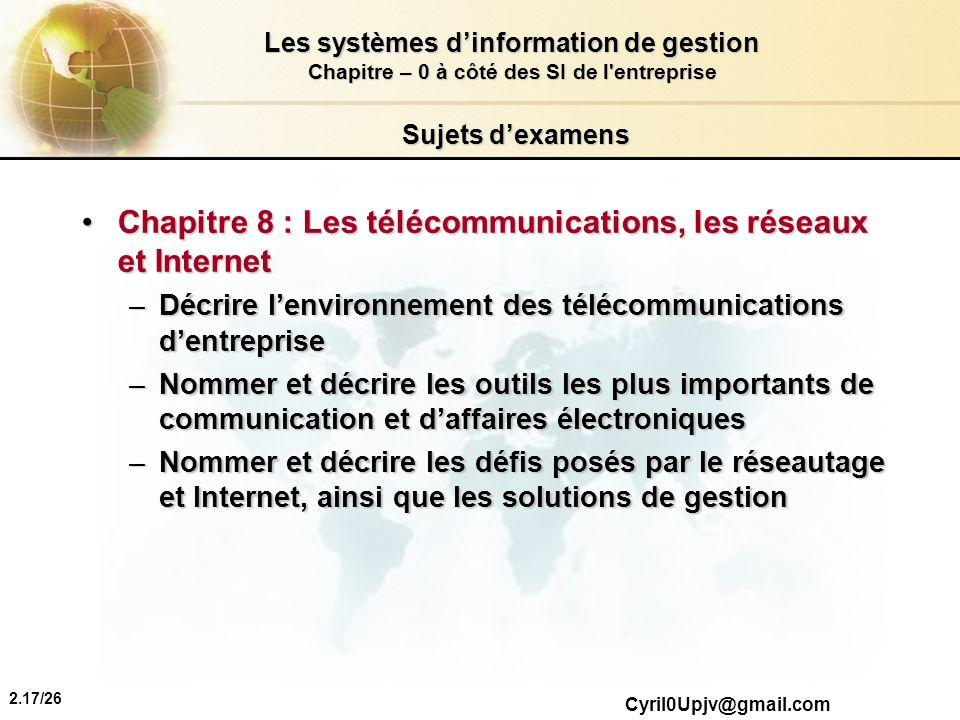 2.17/26 Les systèmes dinformation de gestion Chapitre – 0 à côté des SI de l'entreprise Cyril0Upjv@gmail.com Sujets dexamens Chapitre 8 : Les télécomm