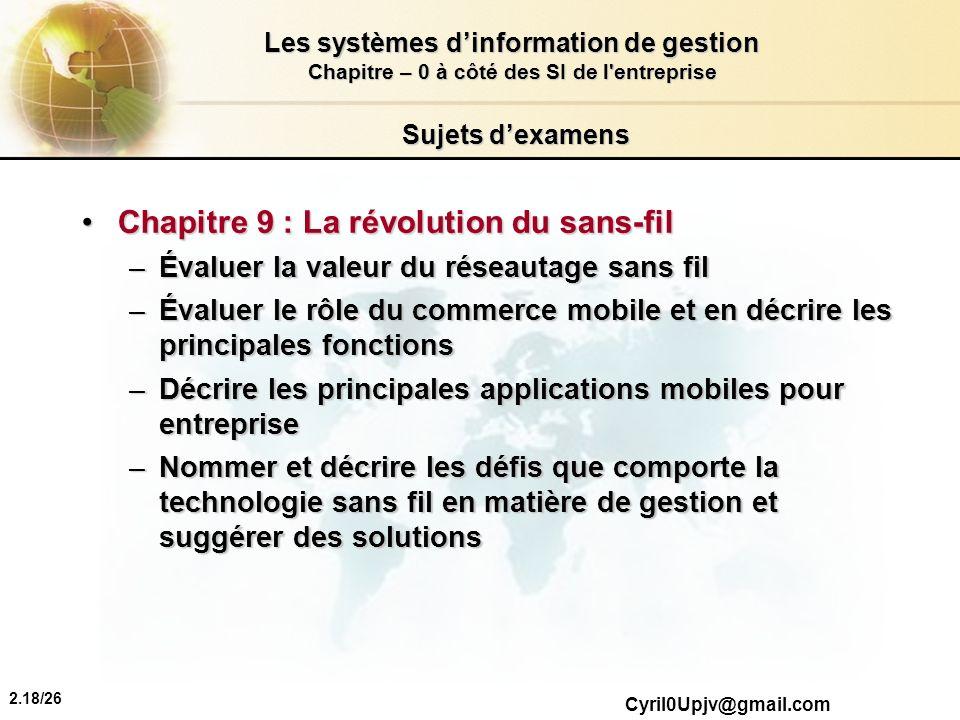2.18/26 Les systèmes dinformation de gestion Chapitre – 0 à côté des SI de l'entreprise Cyril0Upjv@gmail.com Sujets dexamens Chapitre 9 : La révolutio
