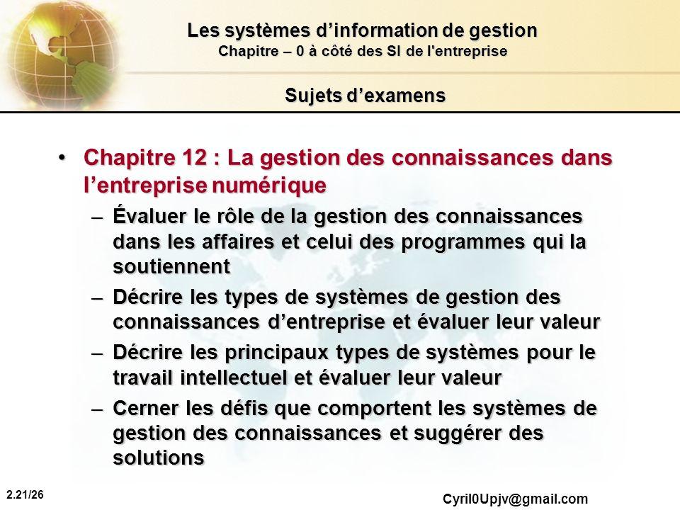 2.21/26 Les systèmes dinformation de gestion Chapitre – 0 à côté des SI de l'entreprise Cyril0Upjv@gmail.com Sujets dexamens Chapitre 12 : La gestion