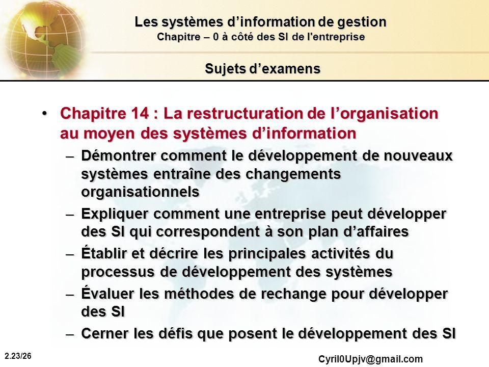 2.23/26 Les systèmes dinformation de gestion Chapitre – 0 à côté des SI de l'entreprise Cyril0Upjv@gmail.com Sujets dexamens Chapitre 14 : La restruct
