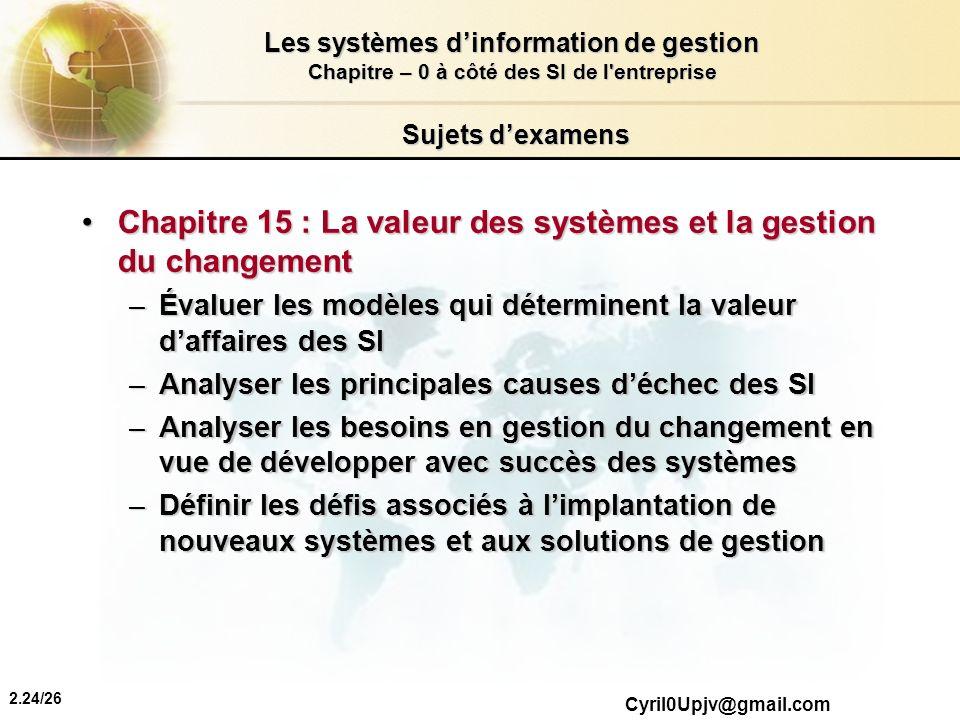 2.24/26 Les systèmes dinformation de gestion Chapitre – 0 à côté des SI de l'entreprise Cyril0Upjv@gmail.com Sujets dexamens Chapitre 15 : La valeur d