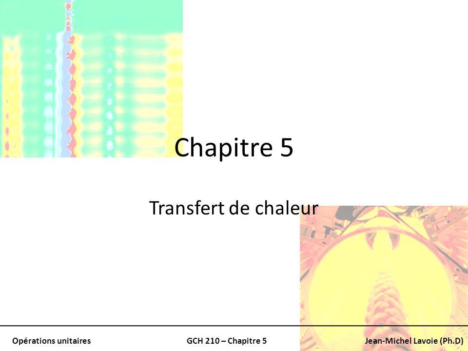 Opérations unitairesGCH 210 – Chapitre 5Jean-Michel Lavoie (Ph.D) Conduction Assumant que le transfert de chaleur se produits uniquement pas conduction: – Loi de Fourier: q=taux de transfert de chaleur normale p/r à la surface (W) A= surface (m 2 ) T= température mesurée normale p/r à la surface (K) k= Conductivité thermique (W/m*K) Flux de chauffage (W/m 2 ) Gradient de température dans la direction de laxe des x
